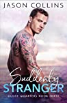 Suddenly Stranger (Close Quarters #3)