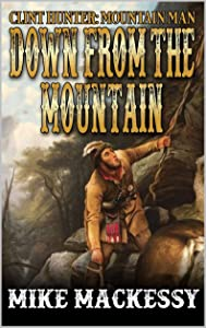 Down From The Mountain (A Clint Hunter: Mountain Man Adventure Book 1)