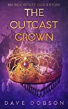 The Outcast Crown (Inquisitors' Guild Book 2)