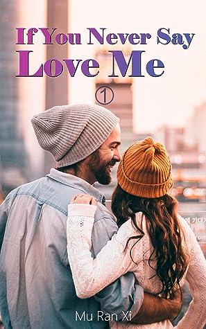 If You Never Say Love Me: Billionaire Husband Romance(Book1)