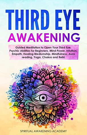 THIRD EYE AWAKENING: Guided Meditation to Open Your Third Eye. Psychic Abilities for Beginners, Mind Power, Intuition, Empath, Healing Mediumship, Mindfulness, Aura reading, Yoga, Chakra and Reiki