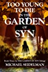 Too Young to Die in the Garden of Syn (The Garden of Syn, #3)