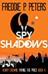 SPY SHADOWS: Forgiveness is Sweet, Revenge is Sweeter (Henry Crowne Paying The Price Book 4)