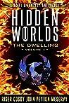 Hidden Worlds: The Dwelling (A Scifi & Fantasy Anthology Volume 1)
