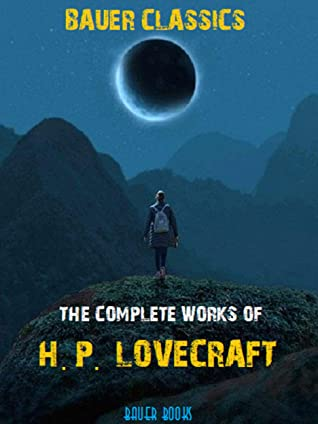 The Complete Works of H.P. Lovecraft: Bauer Classics