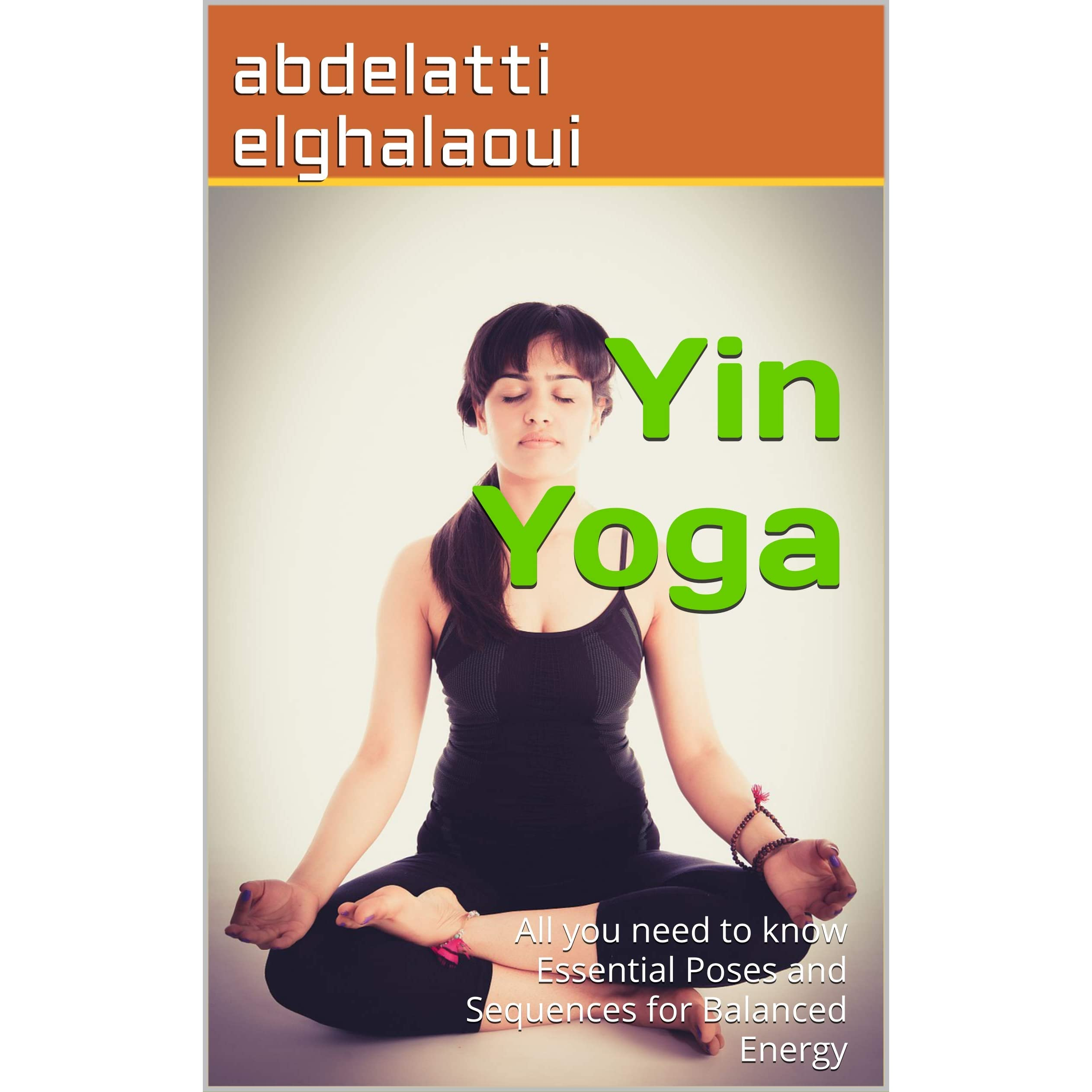 Yin Yoga Essential Poses And Sequences For Balanced Energy