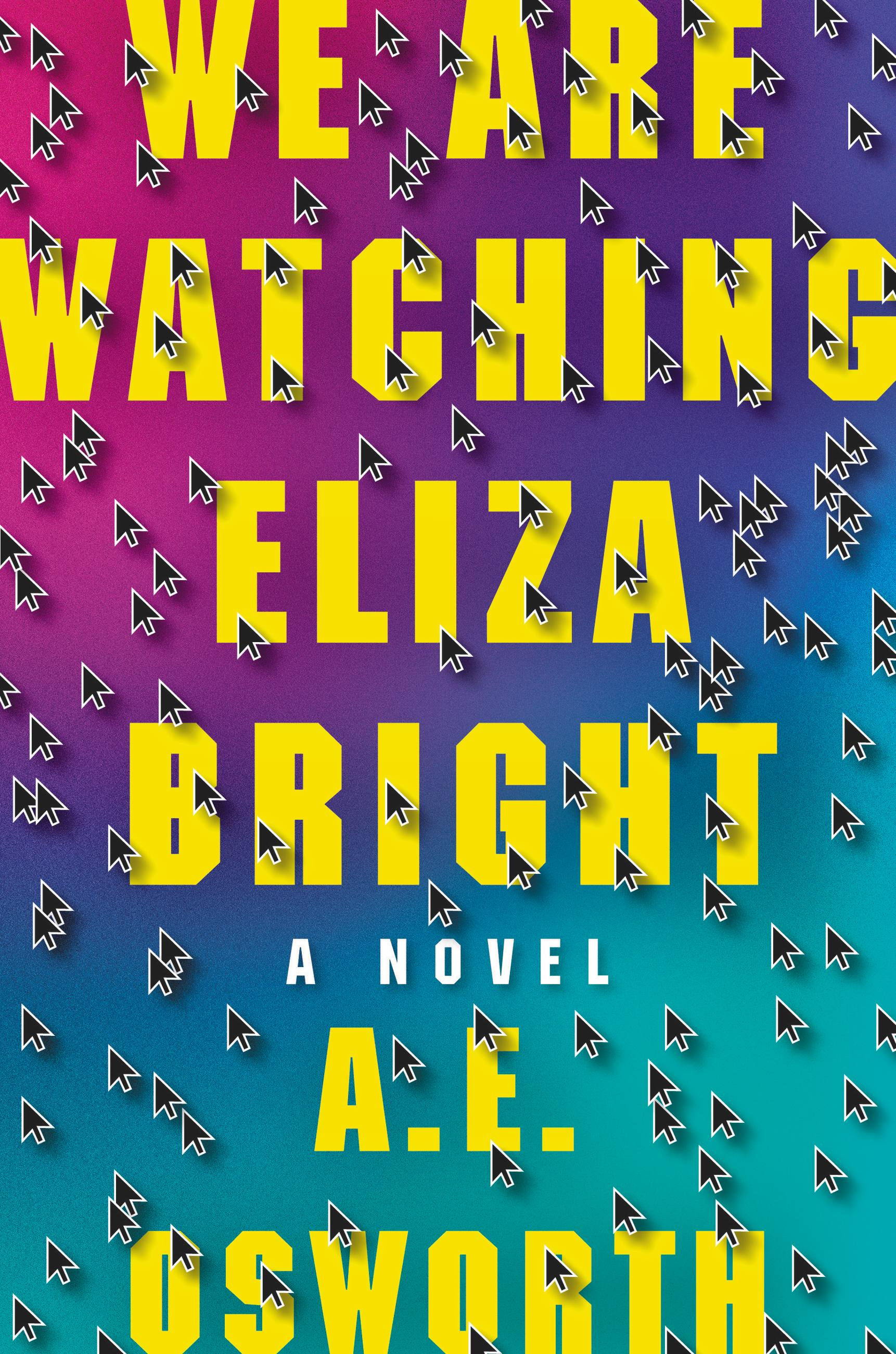 We Are Watching Eliza Bright by A.E. Osworth