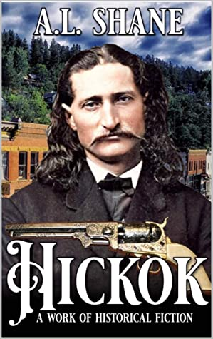 Hickok: A Work of Historical Fiction