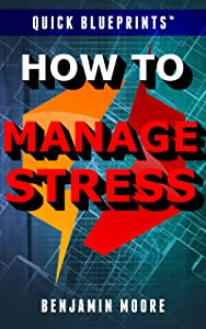 Quick Blueprints: How to Manage Stress
