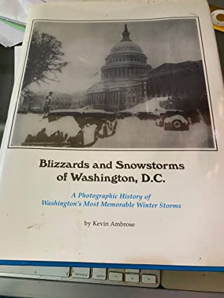 Blizzards and snowstorms of Washington, D.C: A photographic history of Washington's most memorable winter storms