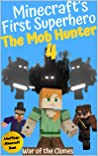 Minecraft's First Superhero: The Mob Hunter 4 (Unofficial Minecraft Superhero Series)