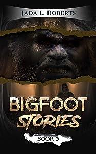 Jada L. Roberts: Bigfoot Stories 3