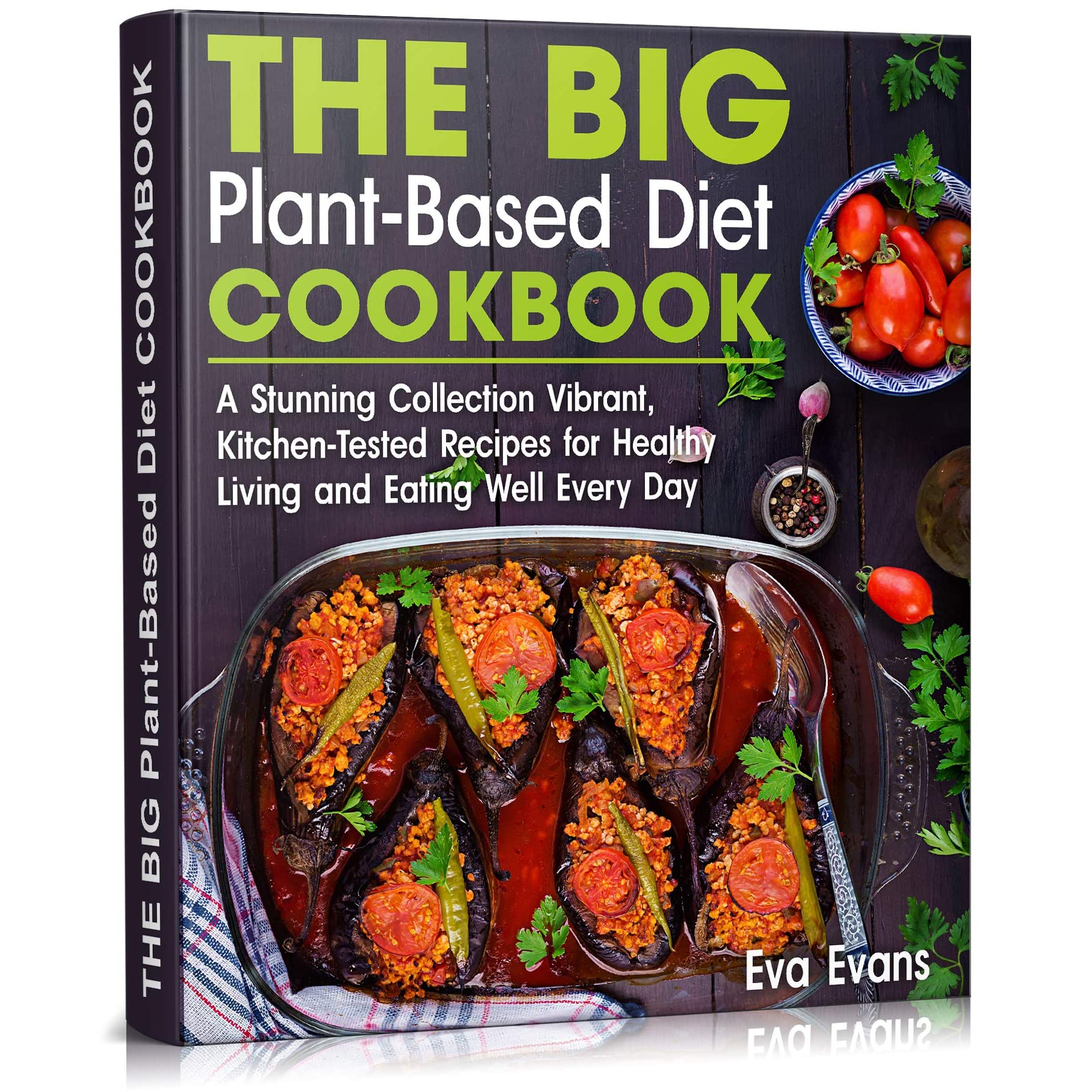 The Big Plant Based Diet Cookbook A Stunning Collection Vibrant Kitchen Tested Recipes For Healthy Living And Eating Well Every Day By Eva Evans