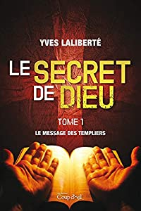 Le secret de Dieu - Tome 1: Le message des Templiers