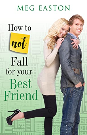 How to Not Fall for Your Best Friend