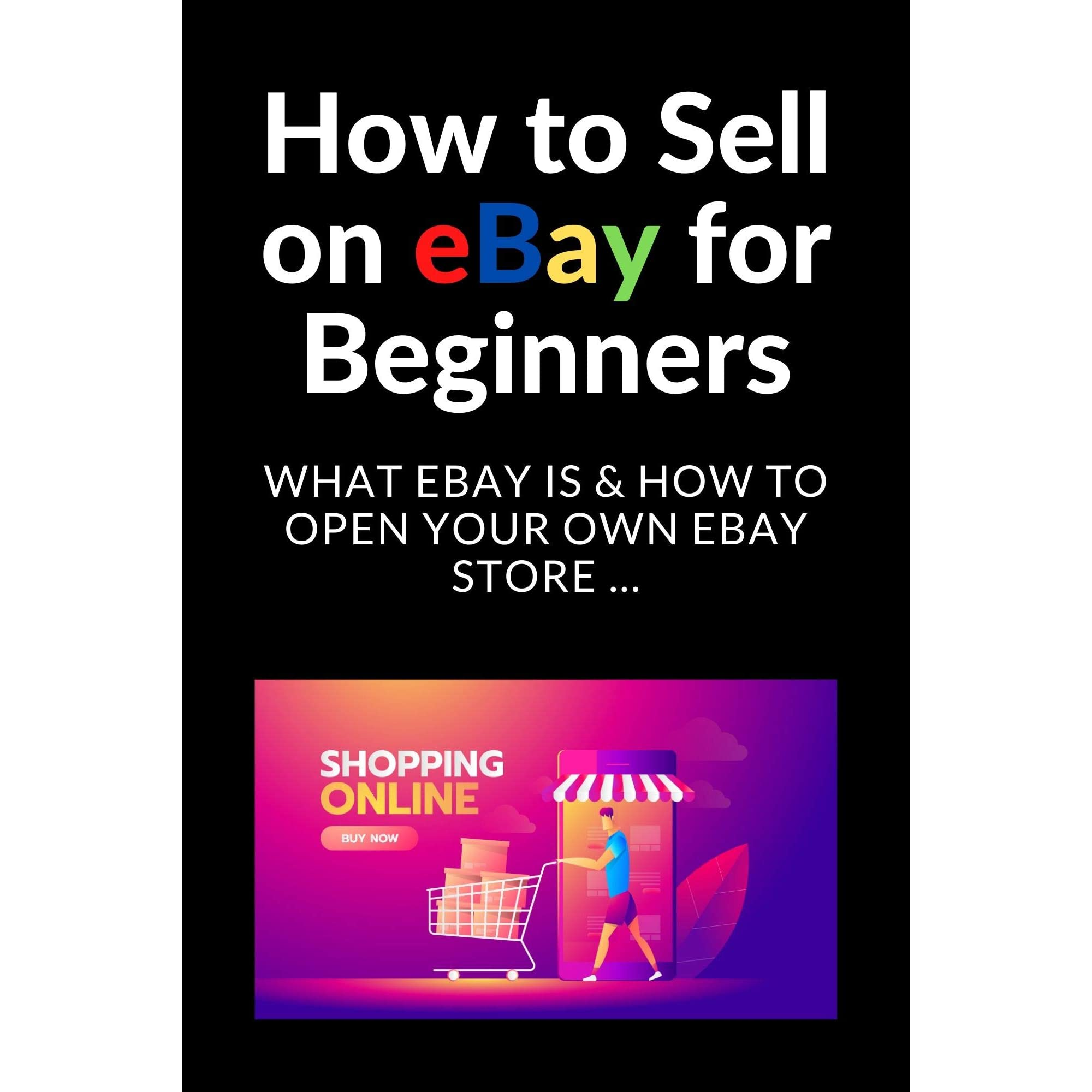 How To Sell On Ebay For Beginners What Ebay Is How To Open Your Own Ebay Store By Jamess Scott