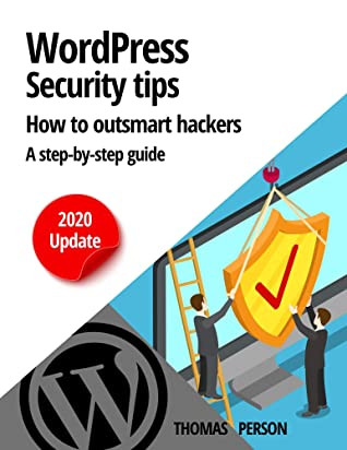Wordpress - Security Tips - How to outsmart hackers: A step-by-step guide