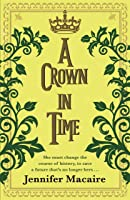 A Crown in Time: She must rewrite history, or be erased from Time forever...