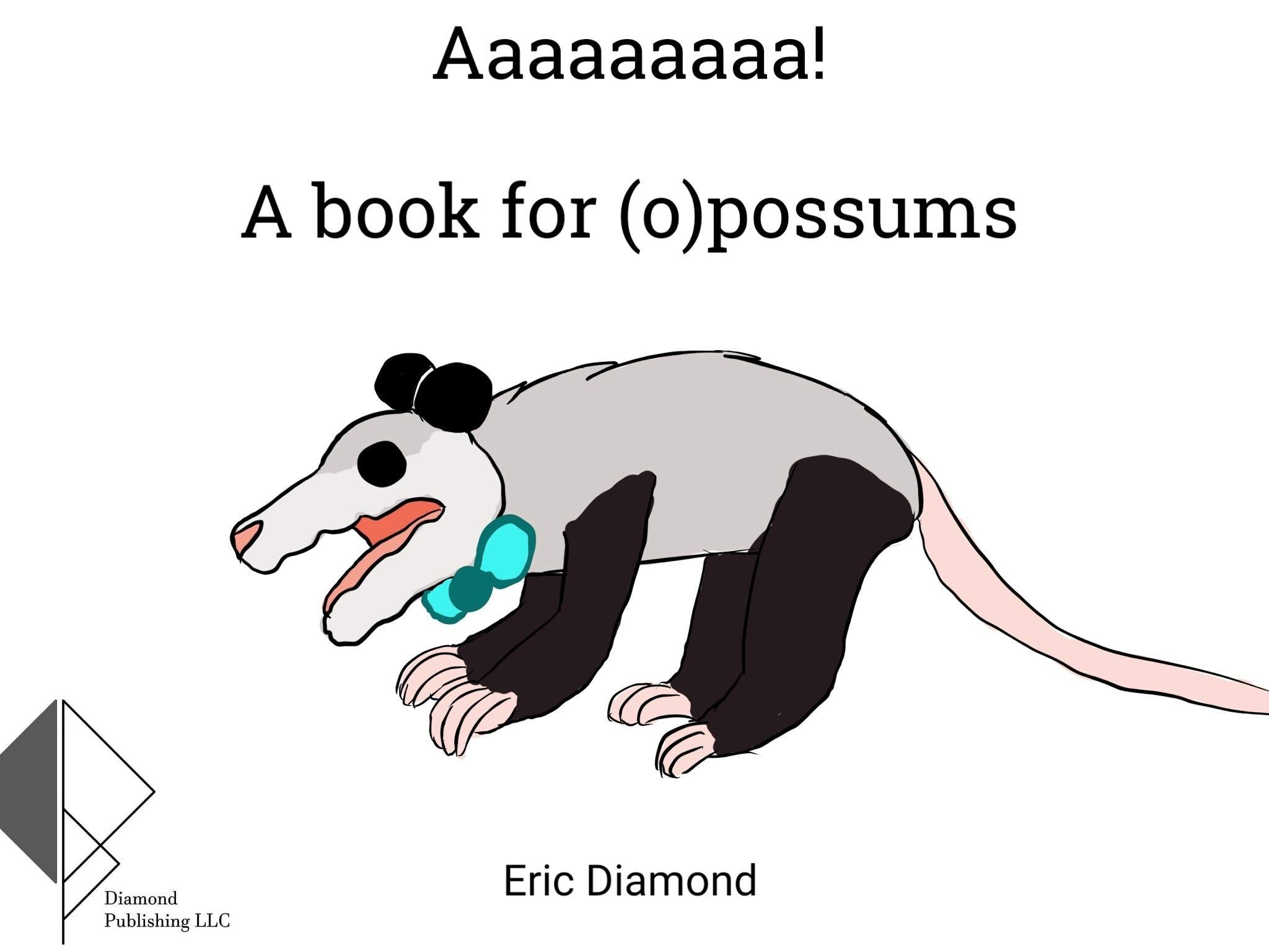 Aaaaaaaaa!: A book for (o)possums (Books for Critters 1) Eric Diamond