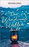 Der Wind und Wellen lenkt: Roman.