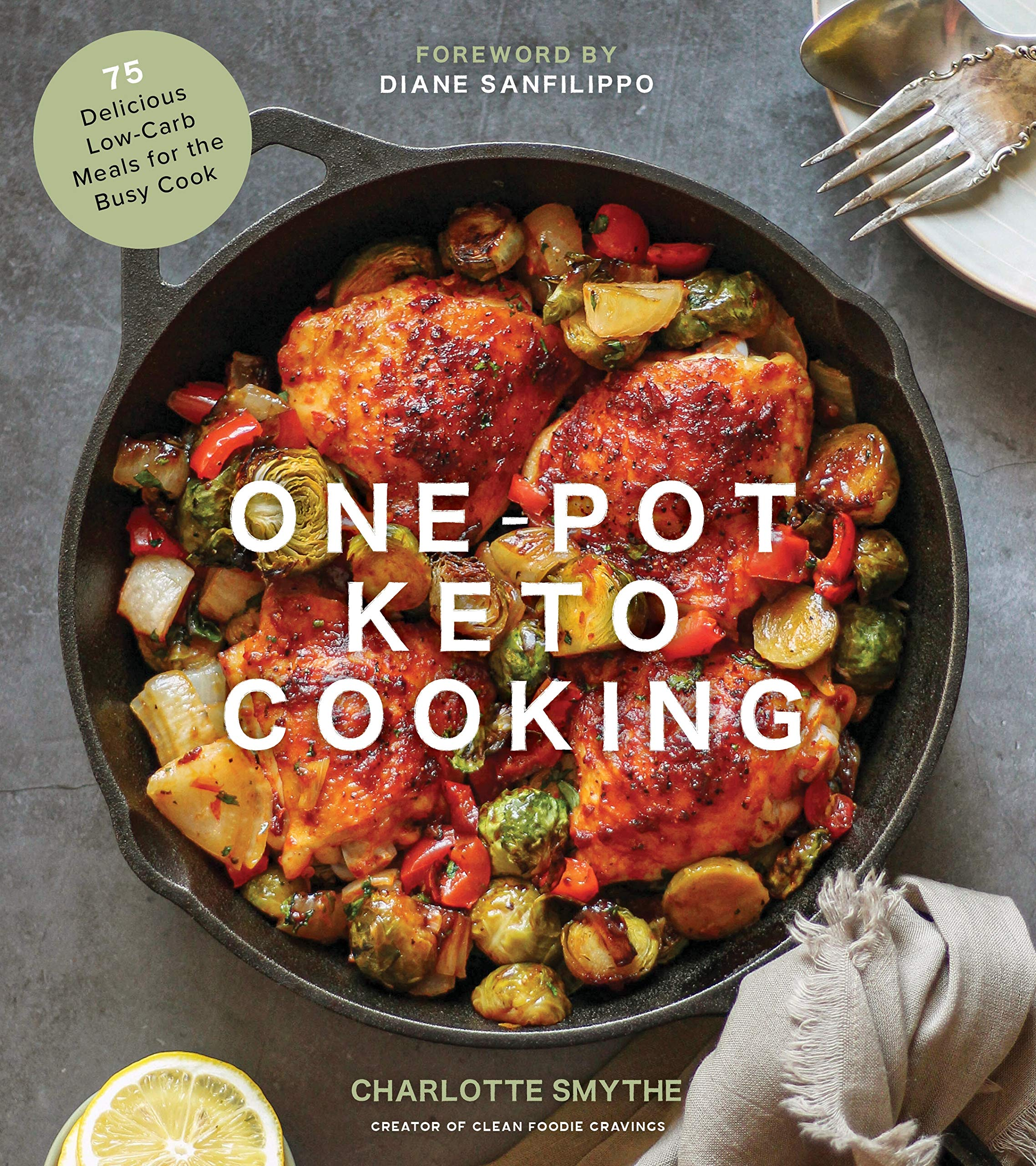 One-Pot Keto Cooking 75 Delicious Low-Carb Meals for the Busy Cook