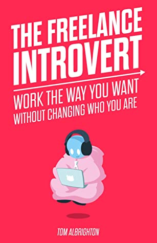 The Freelance Introvert: Work the way you want without changing who you are