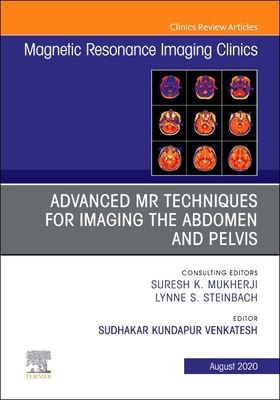 Advanced MR Techniques for Imaging the Abdomen and Pelvis, an Issue of Magnetic Resonance Imaging Clinics of North America, Volume 28-3
