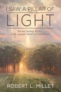 I Saw a Pillar of Light: Sacred Saving Truths From Joseph Smith's First Vision