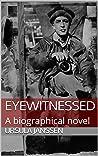 Eyewitnessed: A biographical novel