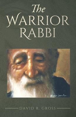 Warrior Rabbi by David R Gross