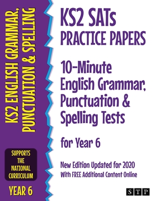 KS2 SATs Practice Papers 10-Minute English Grammar, Punctuation and Spelling Tests for Year 6: New Edition Updated for 2020 with Free Additional Content Online