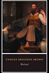 "Wieland; Or The Transformation By Charles Brockden Brown (Gothic & Horror Novel) ""The Annotated Classic Edition"""