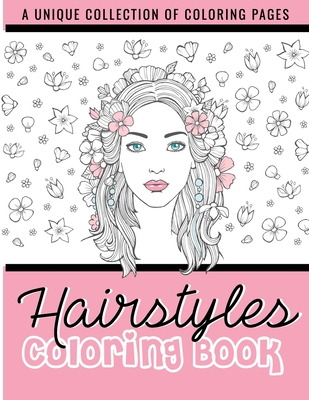 Hairstyles Coloring Book: Fashion Faces and Amazing Hair Style, Cool, Cute Designs - Coloring Book For Girls, Kids, Teen Girls, Hair, Nail and MakeUp Coloring Pages - Beautiful Fashion Girls & Hairstyles