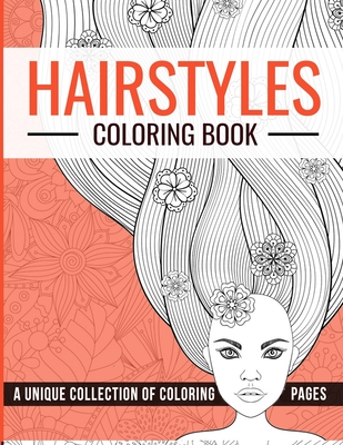 Hairstyles Coloring Book: Fashion Faces and Amazing Hair Style, Cool, Cute Designs Coloring Book For Girls, Kids, Teen Girls, Hair, Nail and MakeUp Coloring Pages Beautiful Fashion Girls & Hairstyles