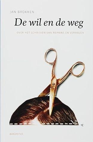 De Wil en de Weg - over het Schrijven van Romans en Verhalen by Jan Brokken