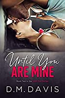 Until You Are Mine (Until You, #2)