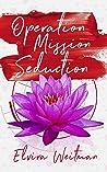 Operation Mission Seduction by Elvira Weitman