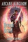 Dream Druid (Arcane Kingdom Online, #6)