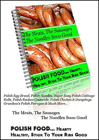 POLISH FOOD... Hearty, Healthy, Stick To Your Ribs Good