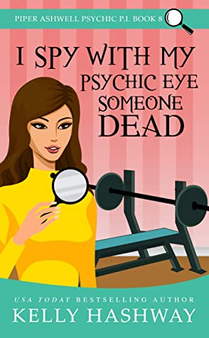 I Spy With My Psychic Eye Someone Dead (Piper Ashwell Psychic P.I. Book 8)