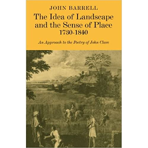 The Idea Of Landscape And The Sense Of Place 1730 1840 An Approach To The Poetry Of John Clare By John Barrell