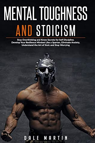 Mga resulta ng larawan para sa MENTAL TOUGHNESS AND STOICISM: Stop Overthinking and Know Secrets for Self Discipline. Develop Your Resilience Mindset Like a Spartan, Eliminate Anxiety, Understand the art of stoic and Stop Worrying