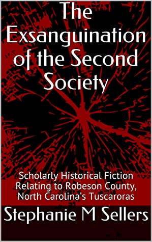 The Exsanguination of the Second Society: Scholarly Historical Fiction Relating to Robeson County, North Carolina's Tuscaroras