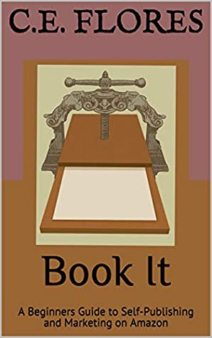Book It: A Beginner's Guide to Self-Publishing and Marketing on Amazon