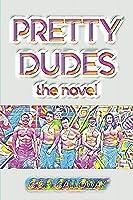 Pretty Dudes: The Novel