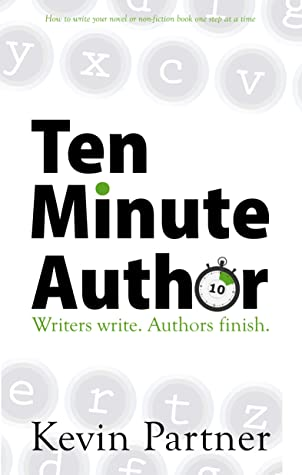 Ten Minute Author: Writers write. Authors Finish. How to write your novel or non-fiction book one step at a time.