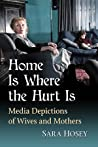 Home is Where the Hurt Is: Media Depictions of Wives and Mother
