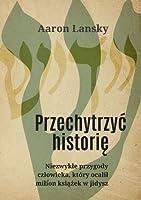Przechytrzyć historię. Niezwykłe przygody człowieka, który ocalił milion książek w jidysz