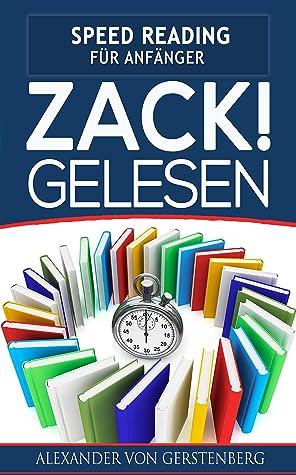 ZACK! Gelesen. SPEED READING für Anfänger: Wie Sie zum Leseprofi werden und Ihre Lesegeschwindigkeit sowie Fokus und Konzentration mit genialen Methoden ... steigern