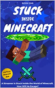 Stuck Inside Minecraft: Book 1 (Unofficial Minecraft Isekai Survival Series)